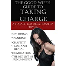The Good Wife's Guide to Taking Charge: A Female-Led-Relationship Primer (English Edition)