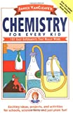 Chemistry for Every Kid: 101 Easy Experiments That Really Work (Science for Every Kid Series)