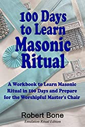 100 Days To Learn Masonic Ritual: A Workbook To Learn Masonic Ritual In 100 Days & Prepare For The Worshipful Master's Chair