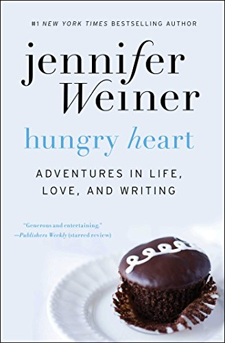 Hungry Heart: Adventures in Life, Love, and Writing (English Edition) par Jennifer Weiner