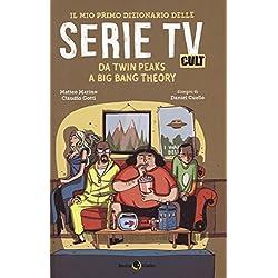 Il mio primo dizionario delle serie tv cult. Da Twin Peaks a Big Bang Theory