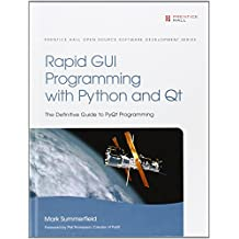 Rapid GUI Programming with Python and QT: The Definitive Guide to PyQt Programming (Prentice Hall Open Source Software Development) by Mark Summerfield (18-Oct-2007) Hardcover