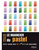 Le nuancier du pastel. Petit guide des mélanges de couleurs.