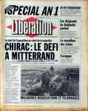LIBERATION [No 306] du 11/05/1982 - SPECIAL AN 1 DU MITTERRANDISME -CHIRAC - LE DEFI A MITTERRAND - LES DIRIGEANTS DE SOLIDARITE PARLENT - LE MARATHON DES RICHES - FOREIGNER - LA GUERRE DES MALOUINES. par Collectif