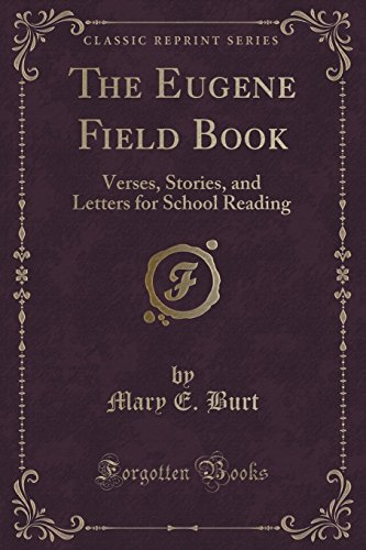 The Eugene Field Book: Verses, Stories, and Letters for School Reading (Classic Reprint)