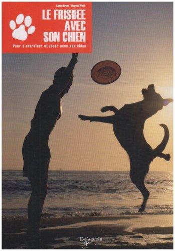 Le Frisbee avec son chien : Du premier Frisbee au freestyle