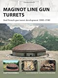 Maginot Line Gun Turrets: And French gun turret development 1880-1940 (New Vanguard)