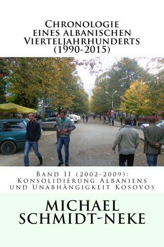 Chronologie eines albanischen Vierteljahrhunderts (1990-2015): Band II (2002-2009): Konsolidierung Albaniens und Unabhängigkeit Kosovos (Albanian Studies)