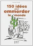 Petit livre de - 150 idées pour emmerder le monde de Laurent GAULET (28 mars 2013) Broché - 28/03/2013