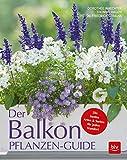 Der Balkonpflanzen-Guide: Die besten Arten & Sorten für jeden Standort (BLV)