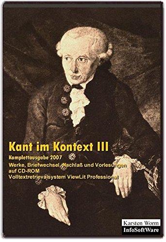 Kant im Kontext III: Komplettausgabe 2007 (4. erw. Auf. 2017). Werke, Briefwechsel, Nachlaß und Vorlesungen auf CD-ROM (Literatur im Kontext auf CD-ROM)