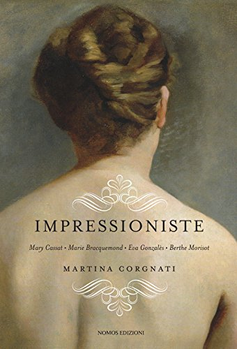 scaricare ebook gratis Impressioniste. Mary Cassat, Marie Braquemond, Eva Gonzalès, Berthe Morisot PDF Epub