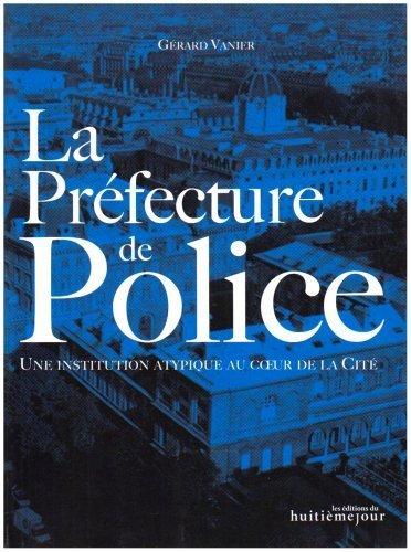 La Préfecture de Police : Une institution atypique au coeur de la Cité de Gérard Vanier (22 novembre 2007) Broché