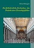 Der frühchristliche Kirchenbau - das Produkt eines Chronologiefehlers: Versuch einer Neueinordnung mit Hilfe der HEINSOHN-These