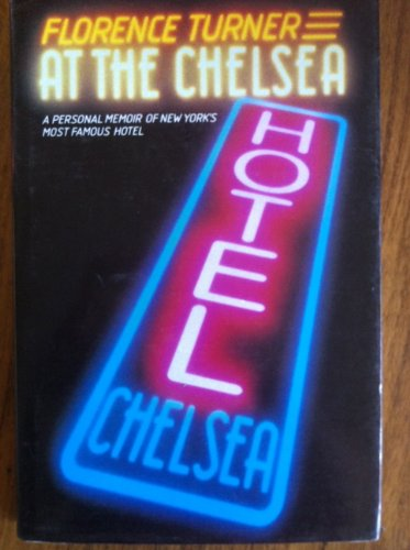 At the Chelsea: A Personal Memoir of New York's Most Famous Hotel por Florence Turner