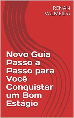 Novo Guia Passo a Passo para Você Conquistar um Bom Estágio (Portuguese Edition) por RENAN VALMEIDA