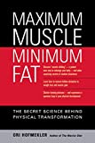 Maximum Muscle Minimum Fat: The Secret Science Behind Physical Transformation