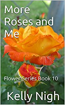More Roses And Me: Flower Series Book 10 por Kelly Nigh epub