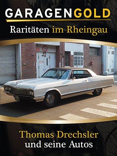 Garagengold: Raritäten im Rheingau - Thomas Drechsler und seine Autos (Filme Autos)