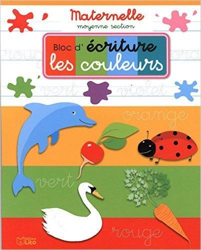Bloc d'Écriture Maternelle Moyenne Section : les Couleurs - Dès 4 ans de Elsa Dray-Farges ( 19 février 2014 )