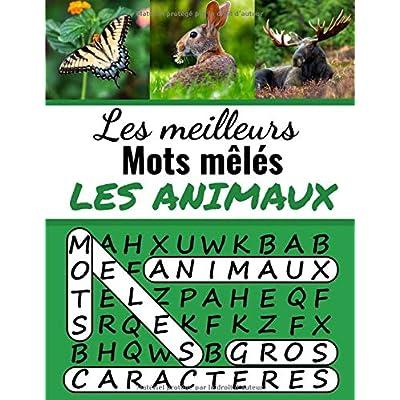 Les Meilleurs Mots Mêlés Les Animaux: Mots Cachés Adultes sur les Animaux (avec Solutions) | Découvrez plus de 500 espèces animales et 40 grilles de mots cachés | Gros caractères, 51 pages