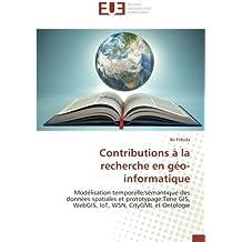 Contributions à la recherche en géo-informatique: Modélisation temporelle/sémantique des données spatiales et prototypage:Time GIS, WebGIS, IoT, WSN, CityGML et Ontologie
