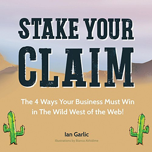 Stake Your Claim:  The Four Ways Your Business Must Win in the Wild West of the Web (English Edition) -