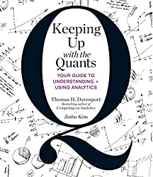 Keeping Up with the Quants: Your Guide to Understanding and Using Analytics by Tom Davenport (2014-05-14)