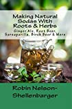 Making Natural Sodas With Roots & Herbs: Ginger Ale, Root Beer, Sarsaparilla, Birch Beer & More (Making Homemade Soda's Book 2) (English Edition)