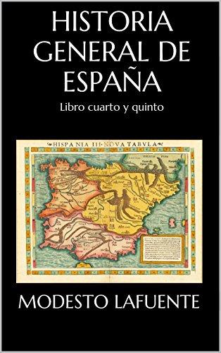 Historia General de España: Libro cuarto y quinto por Modesto Lafuente