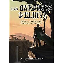 Les Gardiens d'Elikya: Tome 1: Prophéties - Partie 1: Élévation