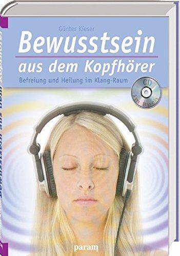 Preisvergleich Produktbild Bewusstsein aus dem Kopfhörer: Befreiung und Heilung im Klang-Raum