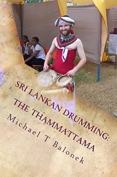 Sri Lankan Drumming: The Thammattama (English Edition) par [Balonek, Michael]