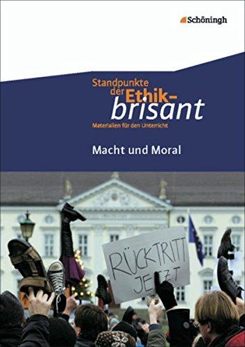 Standpunkte der Ethik - brisant / Materialien für den Unterricht: Standpunkte der Ethik - brisant: Macht und Moral