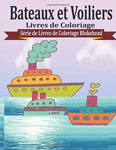 Bateaux et Voiliers Livres de Coloriage (Série de Livres de Coloriage Blokehead) par le Blokehead