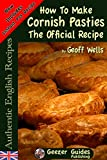 How To Make Cornish Pasties The Official Recipe (Authentic English Recipes Book 8)