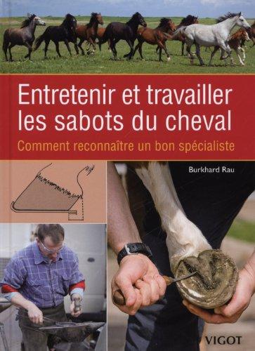 Entretenir et Travailler les Sabots du Cheval par Rau B.