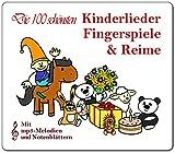 Die 100 schönsten Kinderlieder, Reime & Fingerspiele: Zum Vorlesen, Spielen, Singen, Lachen und Schlafengehen (mit mp3-Melodien und Notenblättern)
