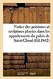 Telecharger Livres Notice des peintures et sculptures placees dans les appartements du palais de Saint Cloud (PDF,EPUB,MOBI) gratuits en Francaise