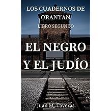 EL NEGRO Y EL JUDIO (LOS CUADERNOS DE ORANYAN nº 2)