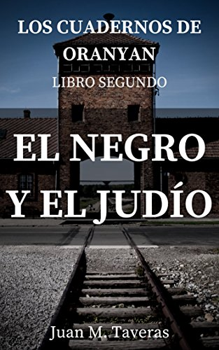 EL NEGRO Y EL JUDIO (LOS CUADERNOS DE ORANYAN nº 2) por JUAN M. TAVERAS