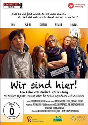 Wir sind hier!: mit Kindern psychisch kranker Eltern für Kinder, Jugendliche und Erwachsene