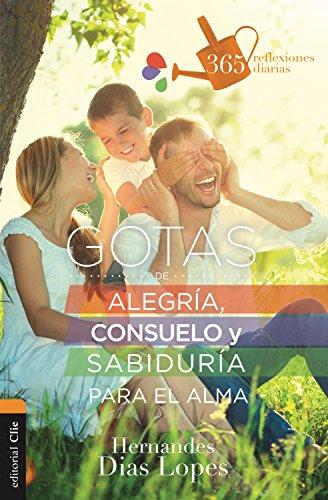 Gotas de alegría, consuelo y sabiduría para el alma: 365 reflexiones diarias por Hernandes Dias Lopes