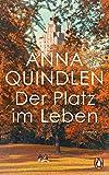 Der Platz im Leben: Roman von Anna Quindlen