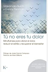 Tú No Eres Tu Dolor: Mindfulness Para Aliviar El Dolor, Reducir El Estrés Y Recuperar El Bienestar Paperback