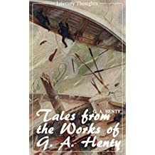 Tales from the works of G. A. Henty (G. A. Henty) (Literary Thoughts Edition) (English Edition)