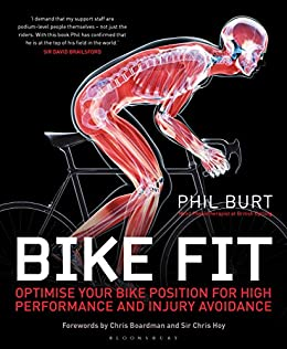 Bike Fit: Optimise Your Bike Position for High Performance and Injury Avoidance (English Edition) di [Burt, Phil]