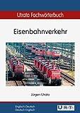 Utrata Fachwörterbuch: Eisenbahnverkehr Englisch-Deutsch / Deutsch-Englisch (Utrata Fachwörterbücher 3)