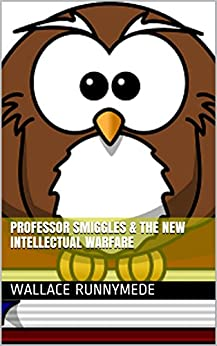 Professor Smiggles & the New Intellectual Warfare (Gang of Sneers Book 2) by [Runnymede, Wallace]