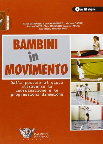 Bambini in movimento. Dalla postura al gioco attraverso la coordinazione e le progressioni dinamiche. Ediz. illustrata. Con DVD